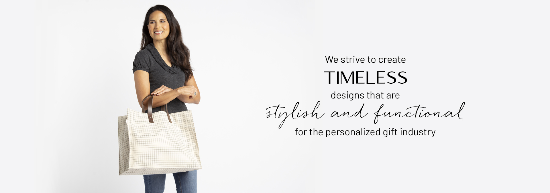 We strive to create timeless designs that are stylist and functional for the personalized gift industry
